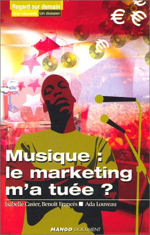 "Musique, ""le marketing m a tuée ?"""