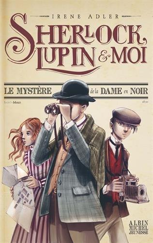 sherlock, lupin & moi, t01. le mystère de la dame en noir