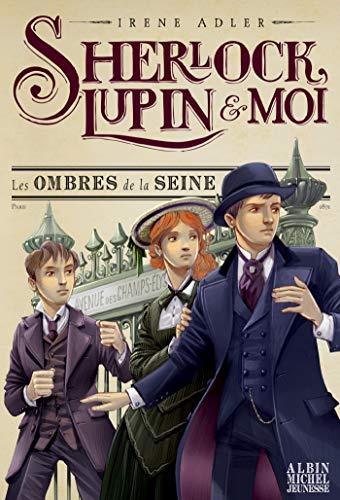 sherlock, lupin & moi, t06. les ombres de la seine