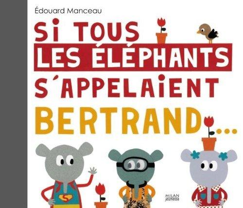 Si tous les éléphants s appelaient Bertrand
