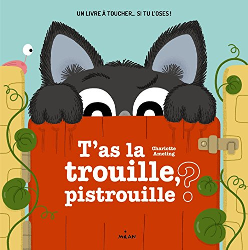 t'as la trouille pistrouille ?