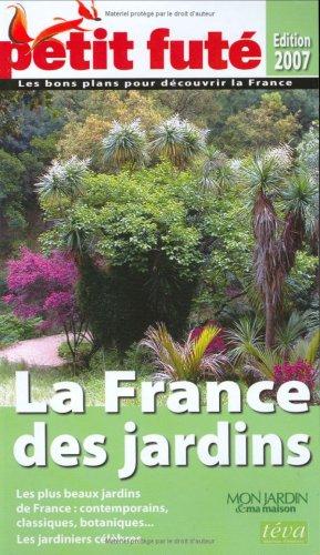 Petit Futé La France des jardins : Les plus beaux jardins de France : contemporains, classiques, bot