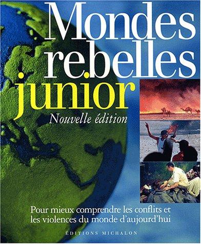 Mondes rebelles junior : Pour mieux comprendre les conflits et les violences du monde d aujourd hui