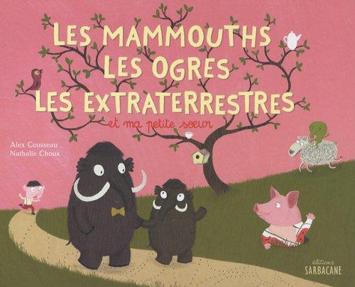 Les mammouths, les ogres, les extraterrestres, et ma petite soeur